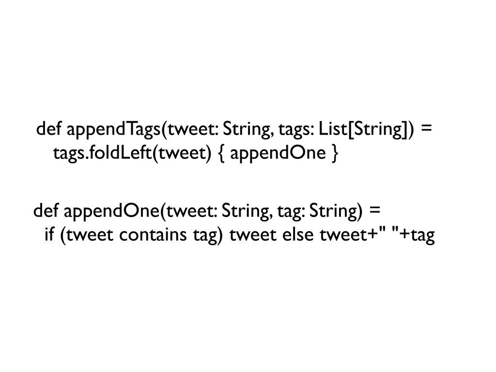 def appendTags(tweet: String, tags: List[String...