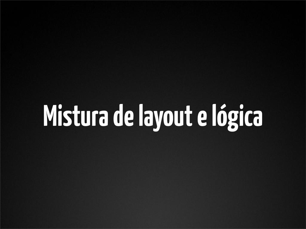 Mistura de layout e lógica