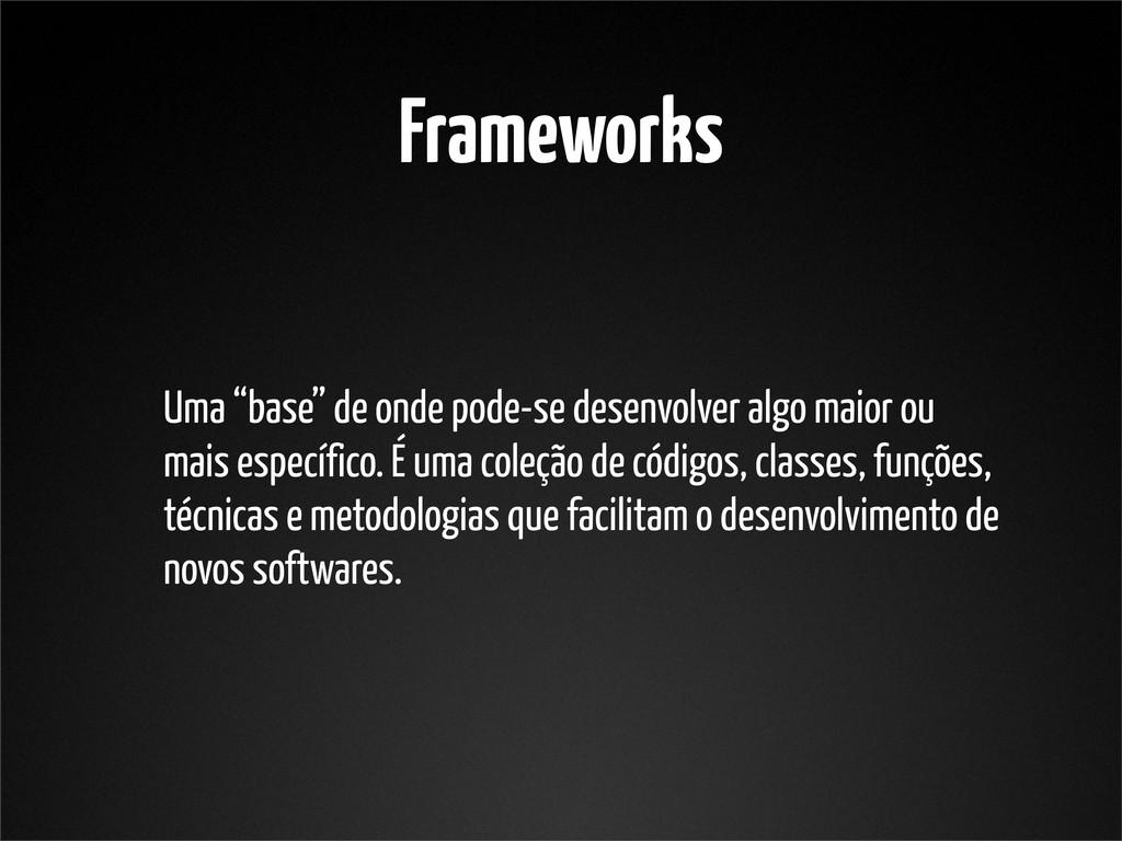 """Frameworks Uma """"base"""" de onde pode-se desenvolv..."""