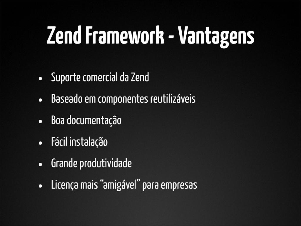 Zend Framework - Vantagens • Suporte comercial ...