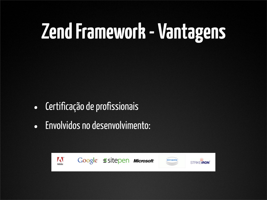 Zend Framework - Vantagens • Certificação de pr...