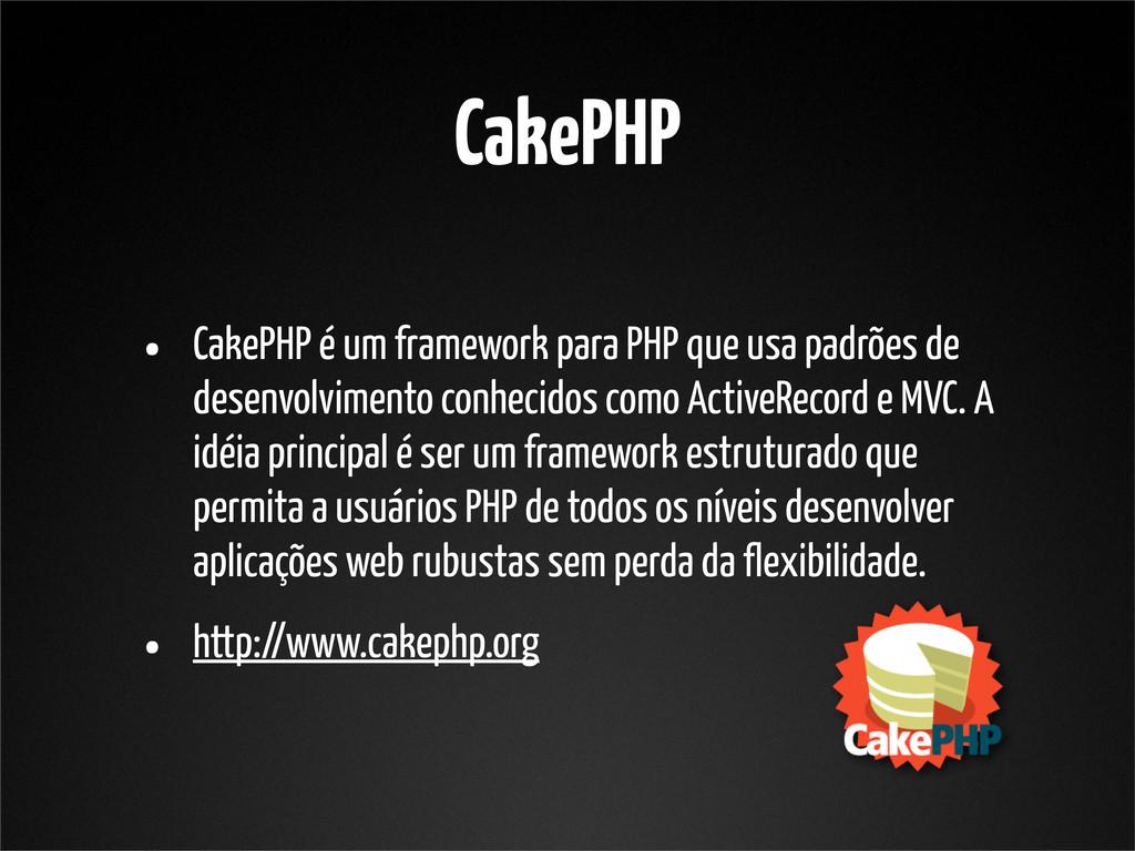 CakePHP • CakePHP é um framework para PHP que u...