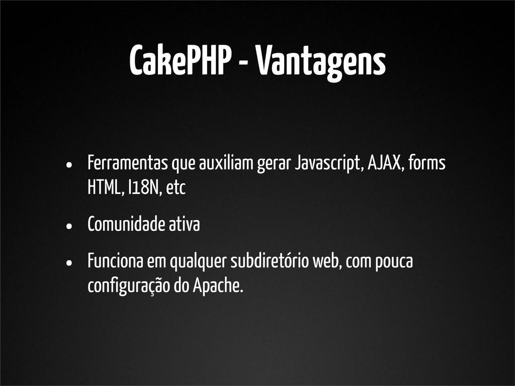 CakePHP - Vantagens • Ferramentas que auxiliam ...