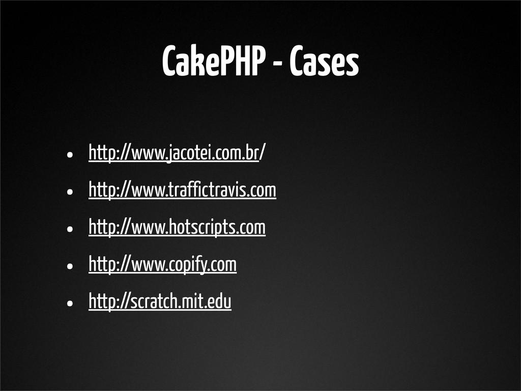 CakePHP - Cases • http://www.jacotei.com.br/ • ...