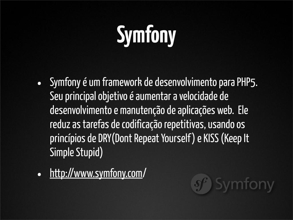 Symfony • Symfony é um framework de desenvolvim...