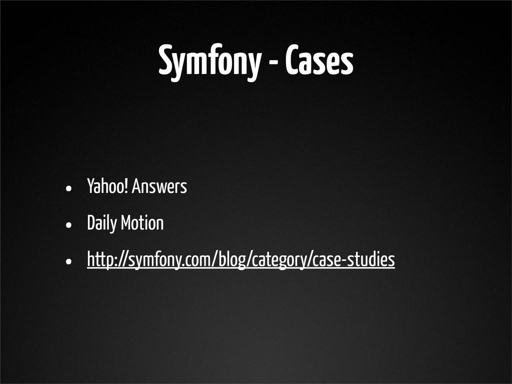 Symfony - Cases • Yahoo! Answers • Daily Motion...