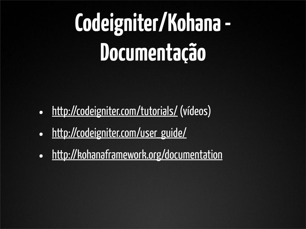 Codeigniter/Kohana - Documentação • http://code...