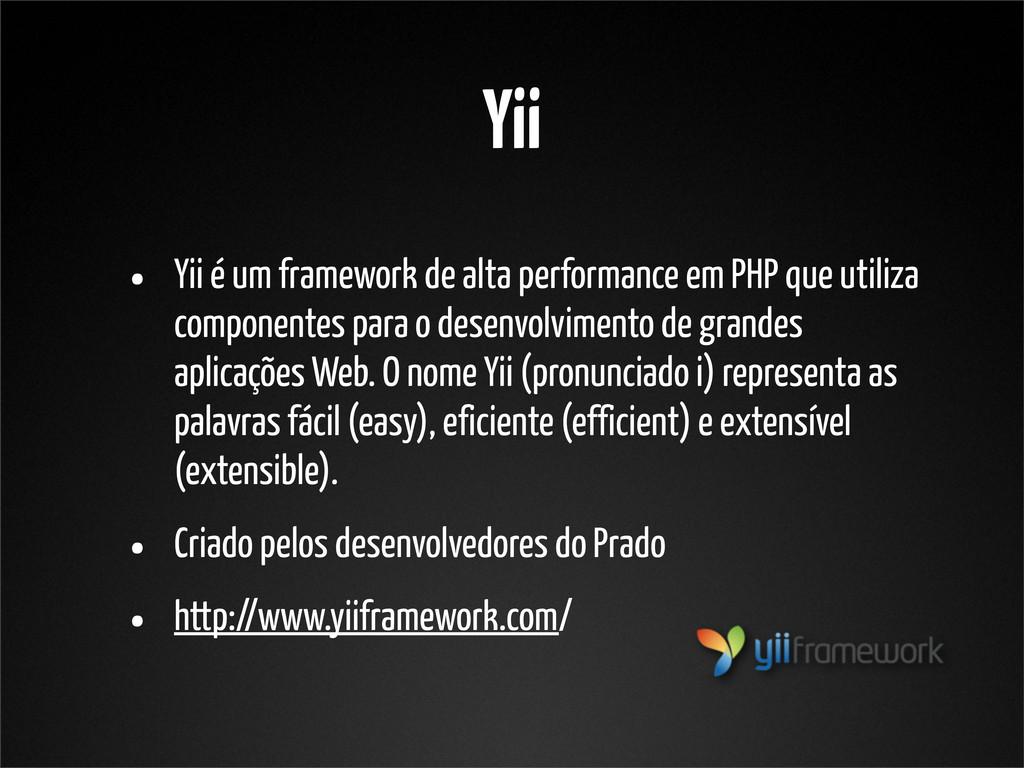 Yii • Yii é um framework de alta performance em...