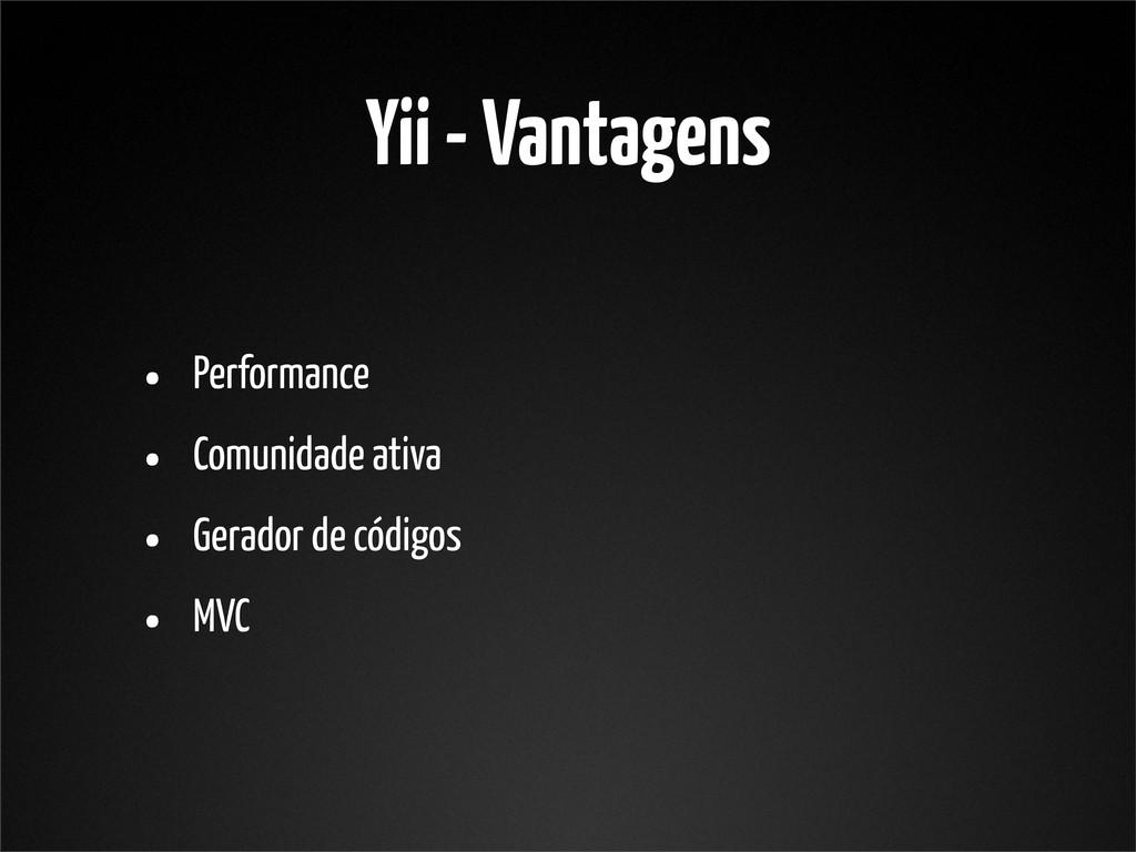 Yii - Vantagens • Performance • Comunidade ativ...