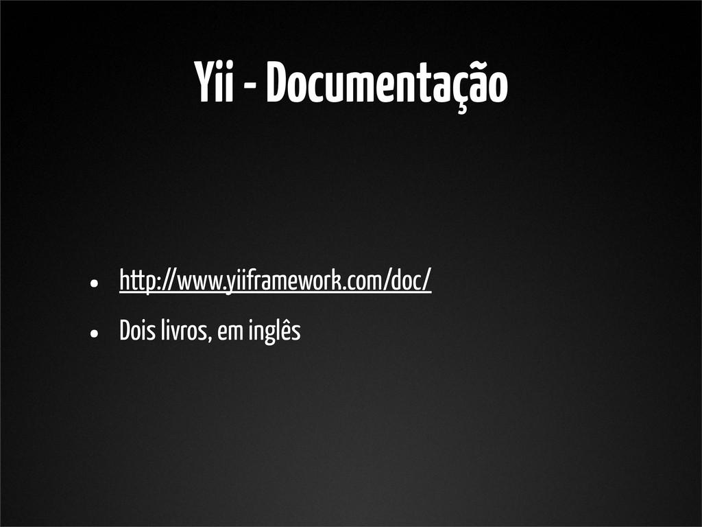 Yii - Documentação • http://www.yiiframework.co...