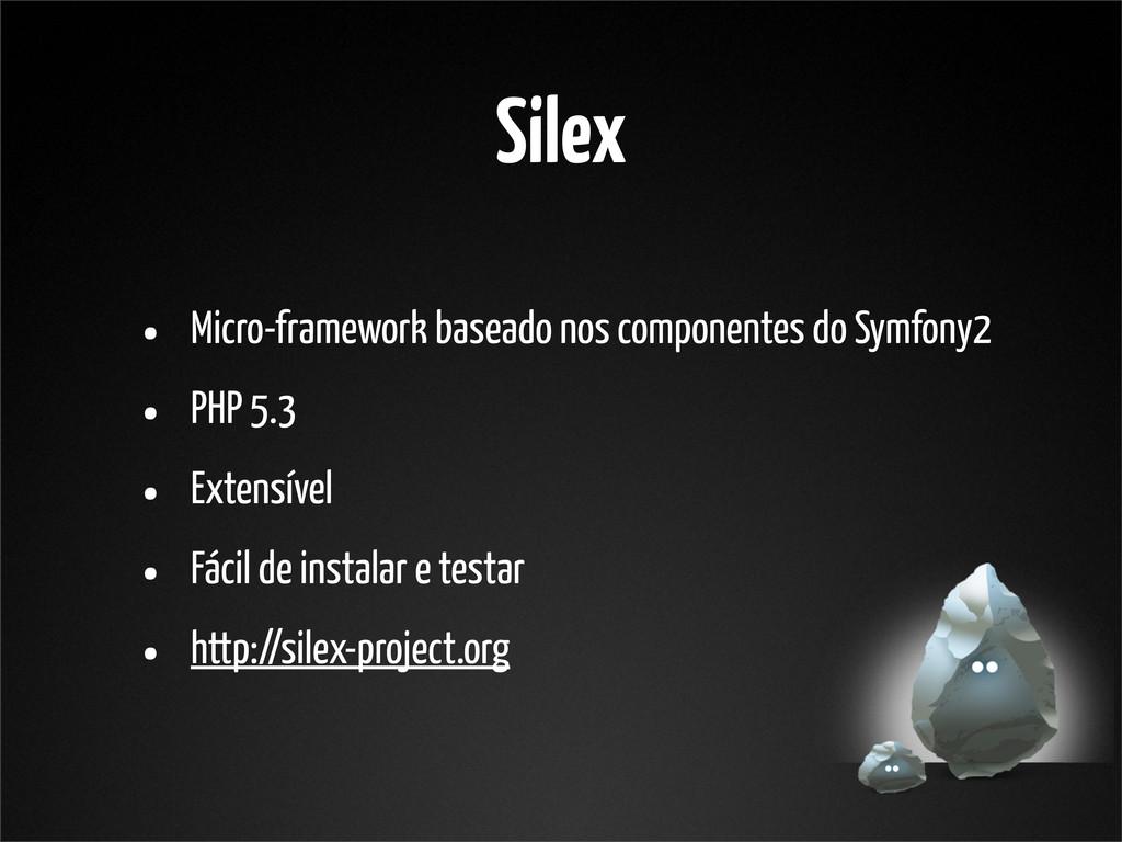 Silex • Micro-framework baseado nos componentes...