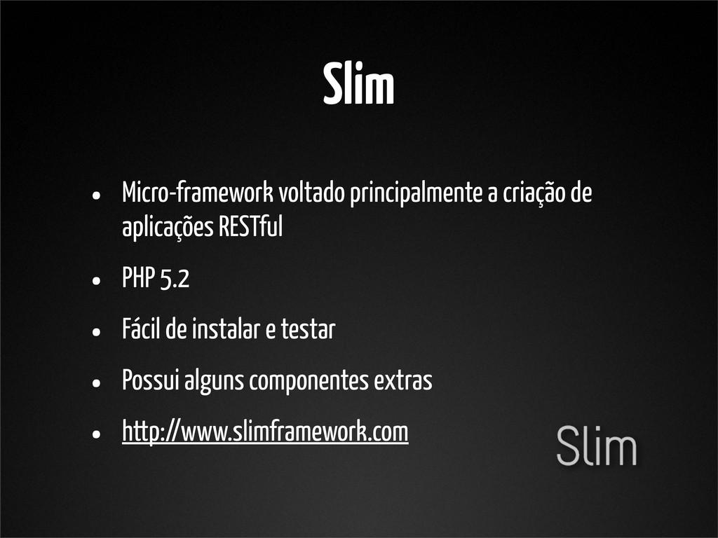 Slim • Micro-framework voltado principalmente a...