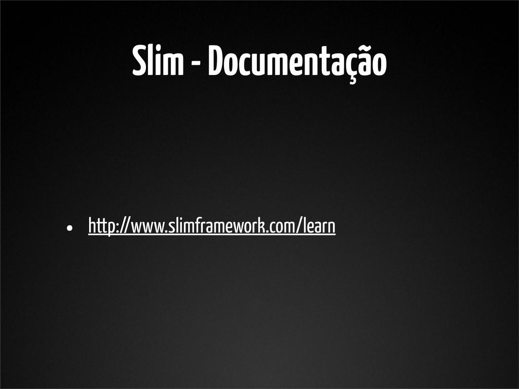 Slim - Documentação • http://www.slimframework....