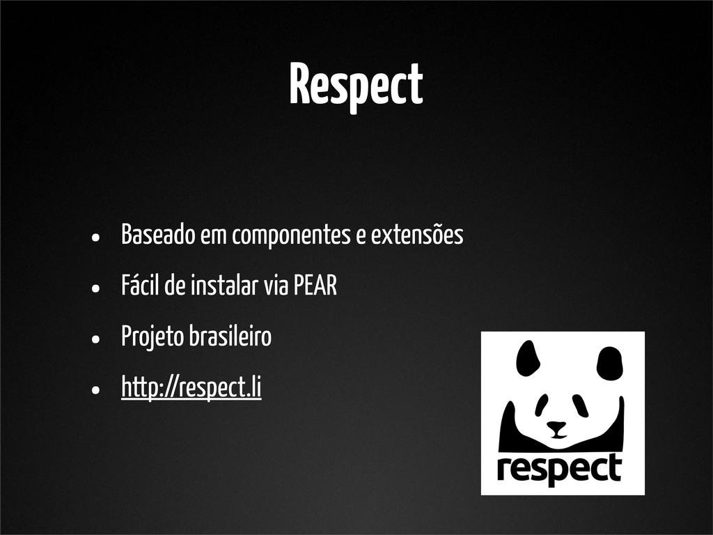 Respect • Baseado em componentes e extensões • ...