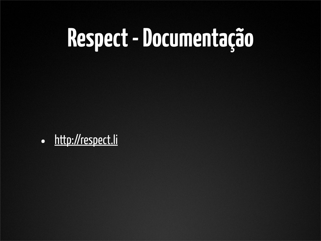 Respect - Documentação • http://respect.li