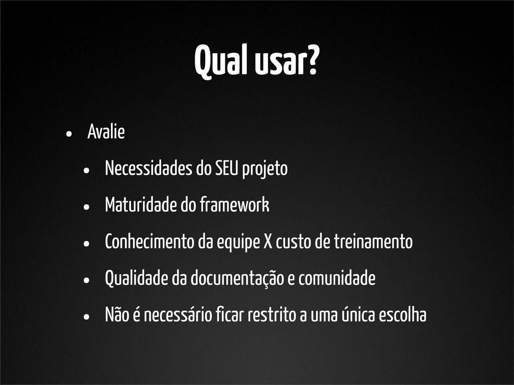 Qual usar? • Avalie • Necessidades do SEU proje...