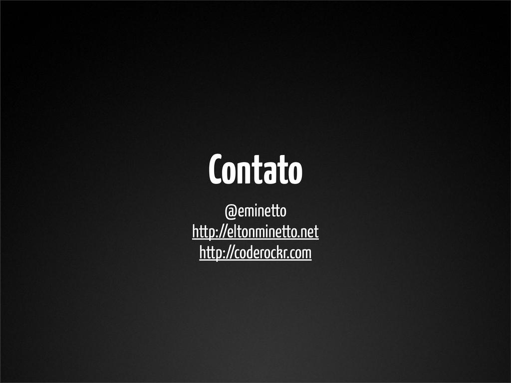 Contato @eminetto http://eltonminetto.net http:...