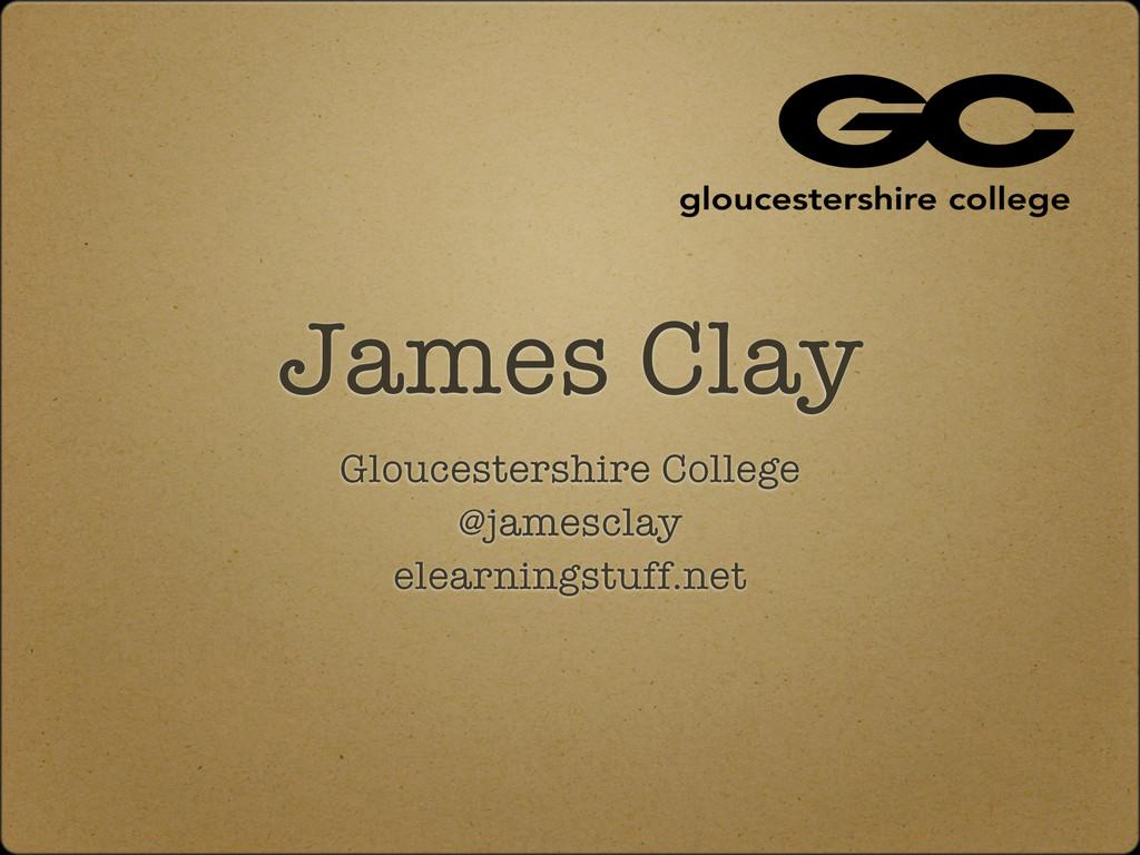 James Clay Gloucestershire College @jamesclay e...
