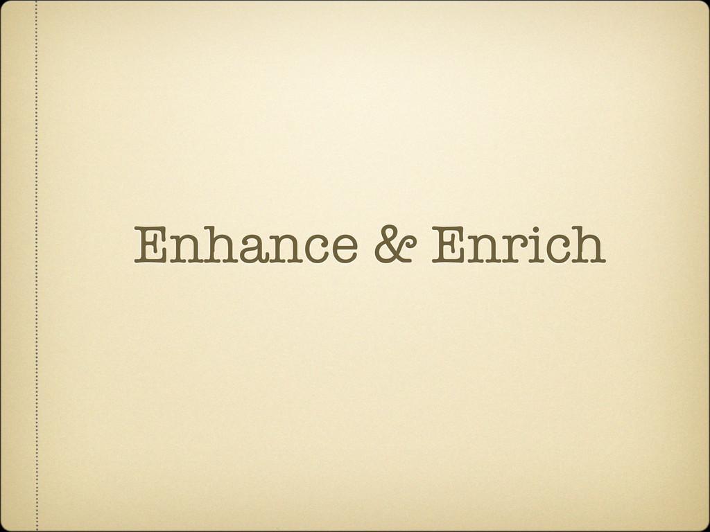 Enhance & Enrich