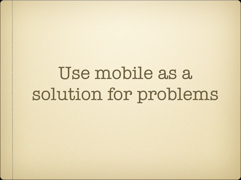 Use mobile as a solution for problems