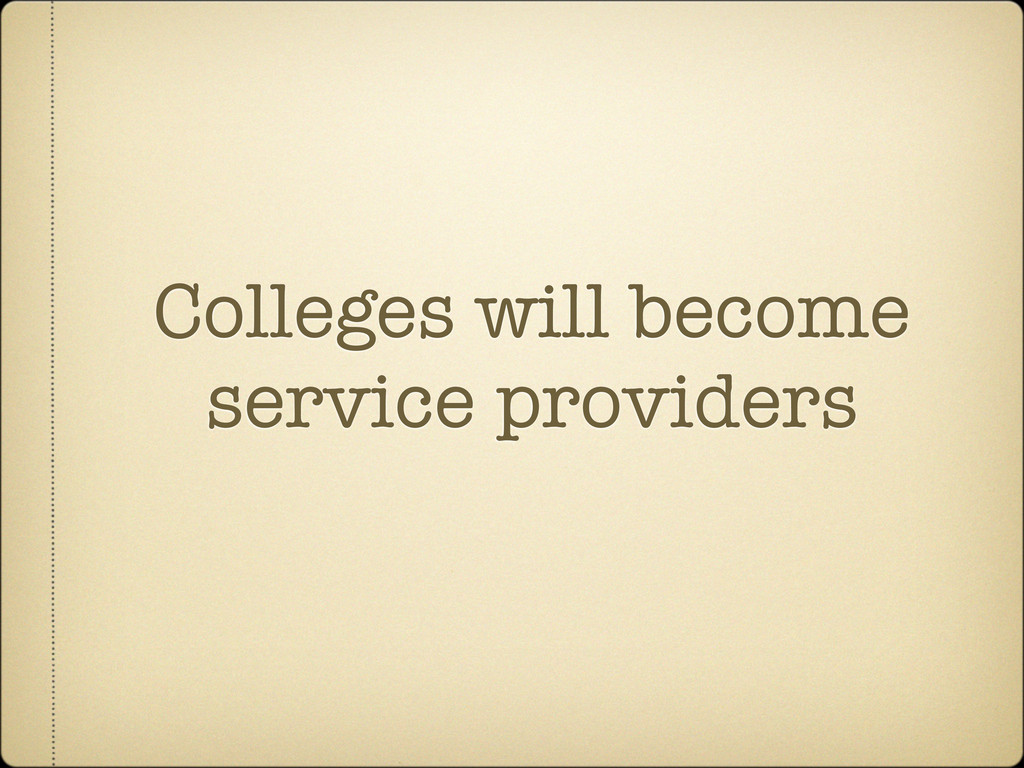 Colleges will become service providers