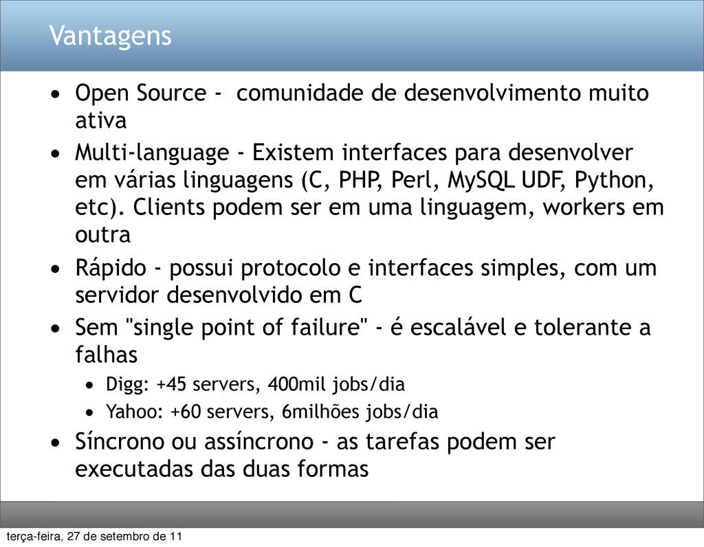 Vantagens • Open Source - comunidade de desenvo...