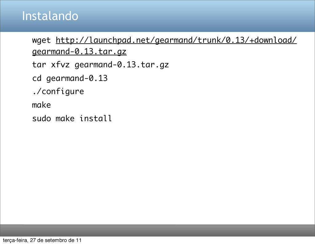Instalando wget http://launchpad.net/gearmand/t...