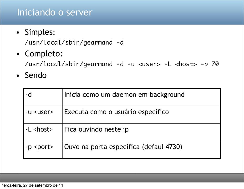 Iniciando o server • Simples: /usr/local/sbin/g...