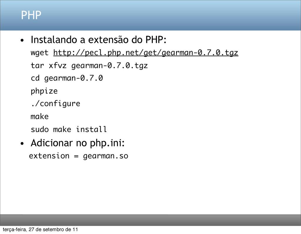 PHP • Instalando a extensão do PHP: wget http:/...