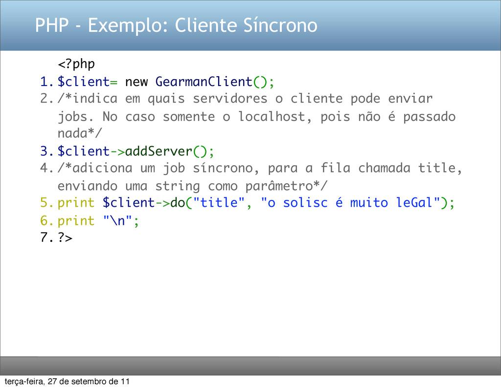 PHP - Exemplo: Cliente Síncrono <?php 1. $clien...