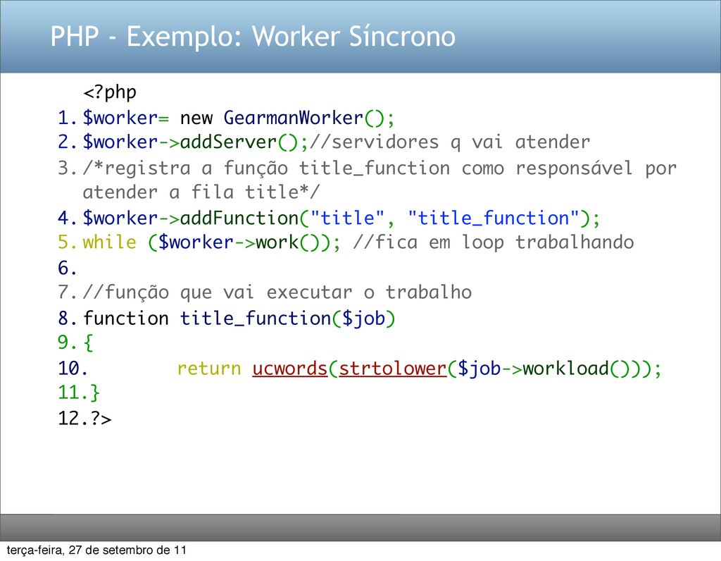 PHP - Exemplo: Worker Síncrono <?php 1. $worker...