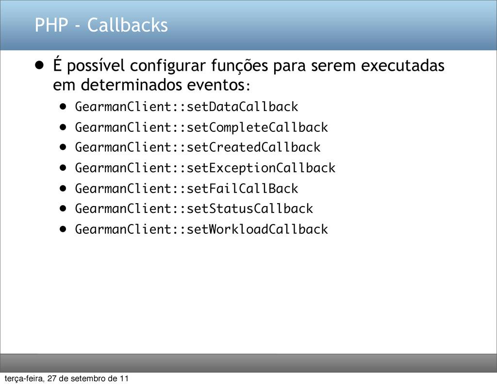 PHP - Callbacks • É possível configurar funções...