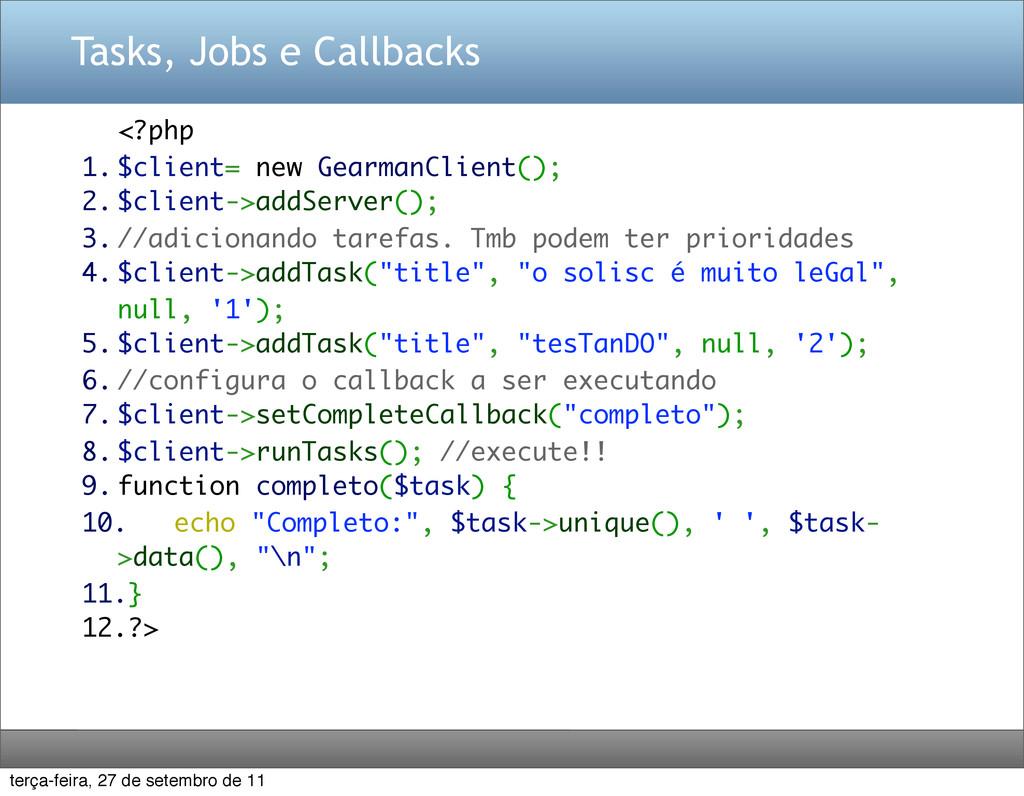 Tasks, Jobs e Callbacks <?php 1. $client= new G...