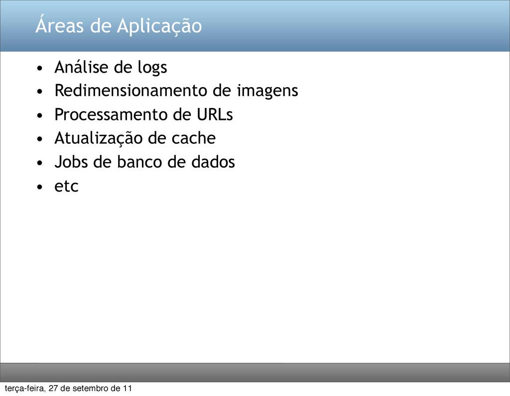 Áreas de Aplicação • Análise de logs • Redimens...