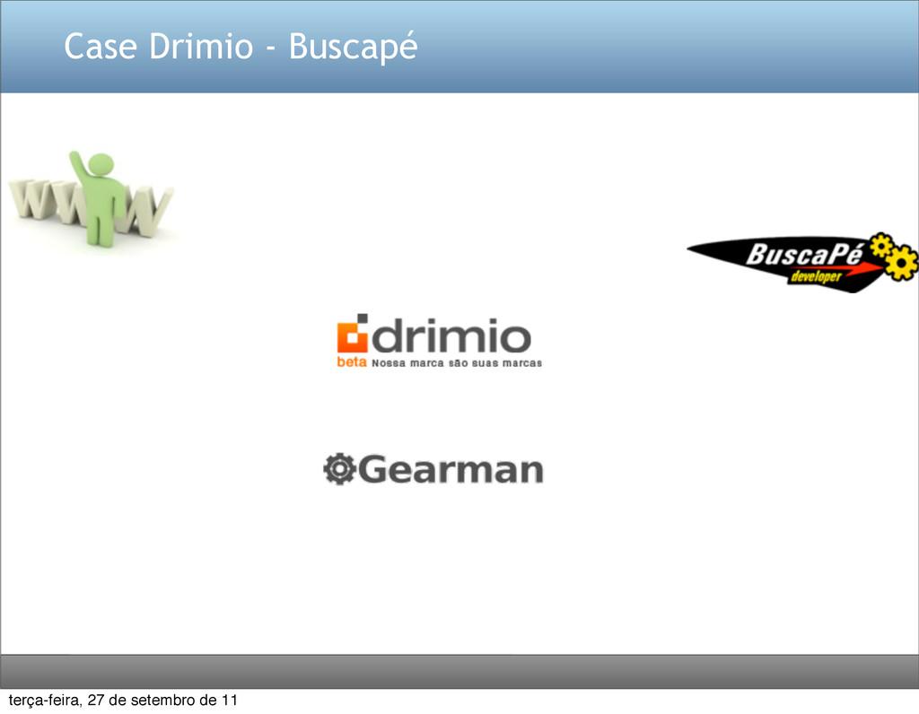 Case Drimio - Buscapé terça-feira, 27 de setemb...