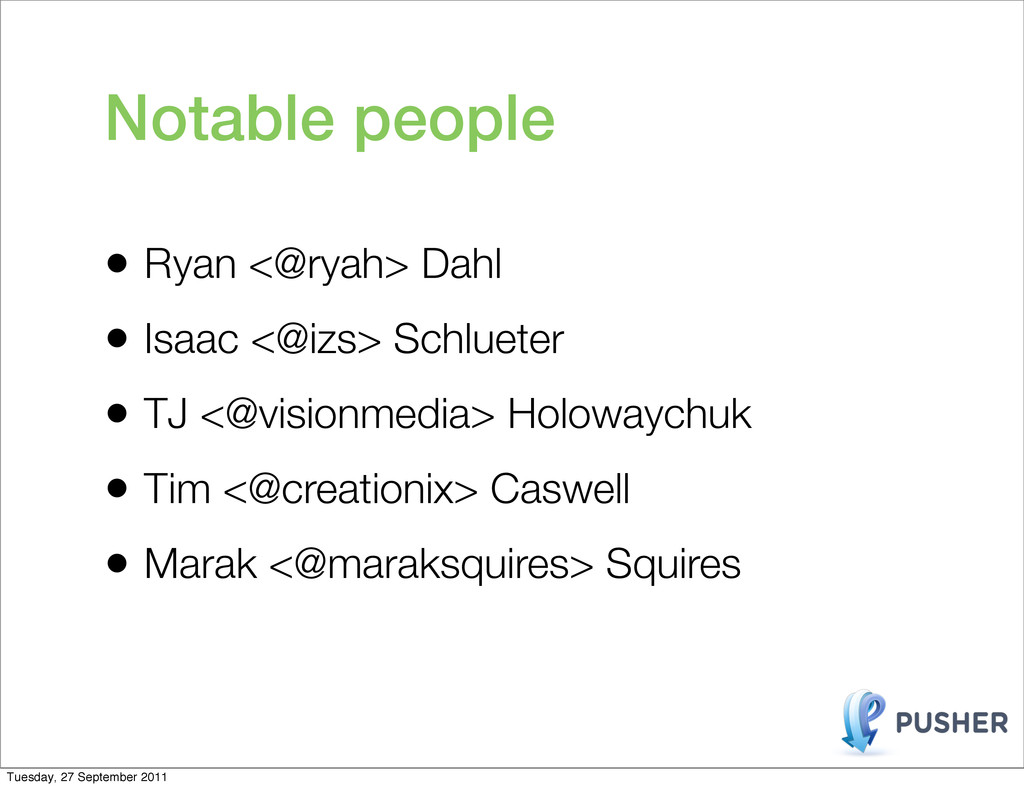 • Ryan <@ryah> Dahl • Isaac <@izs> Schlueter • ...