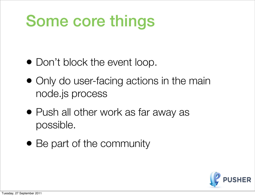 Some core things • Don't block the event loop. ...