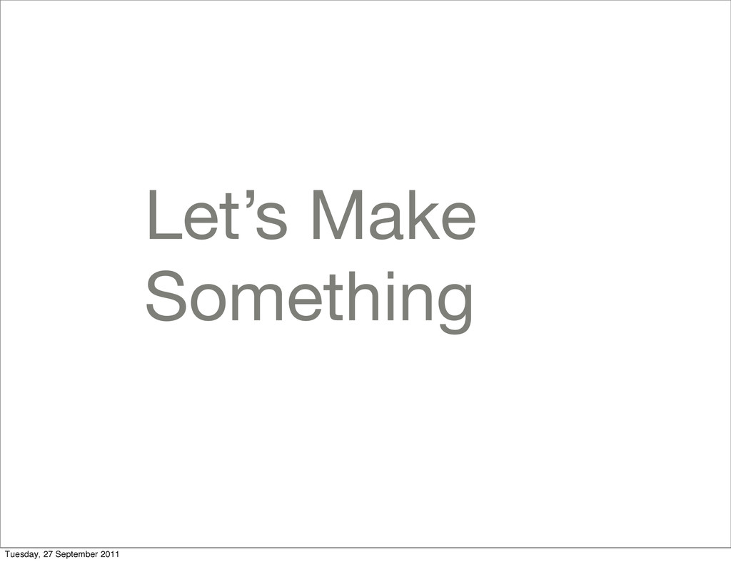 Let's Make Something Tuesday, 27 September 2011