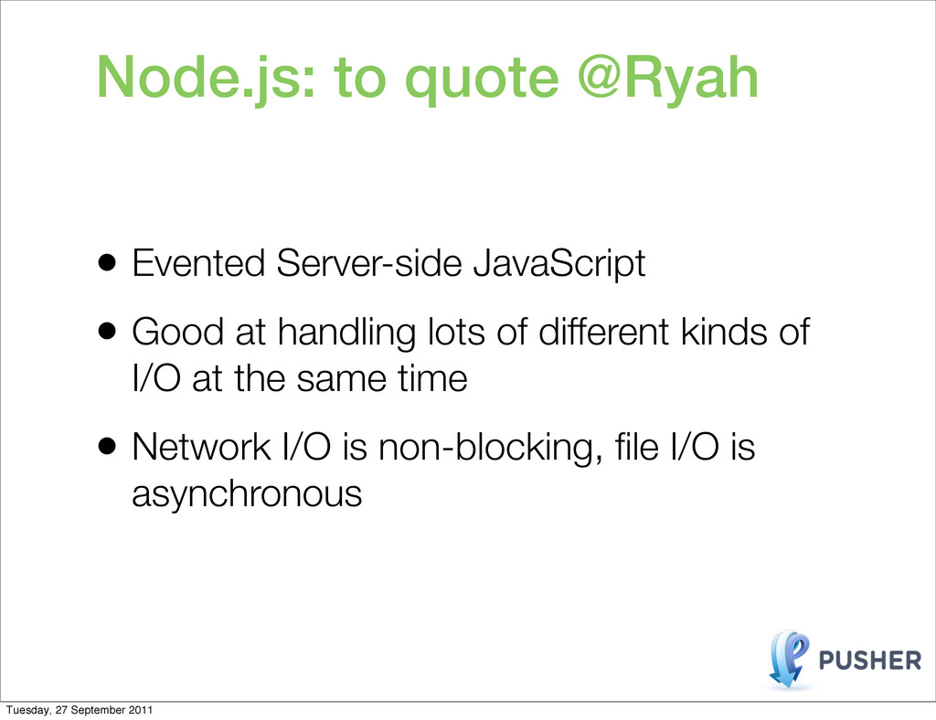 • Evented Server-side JavaScript • Good at hand...