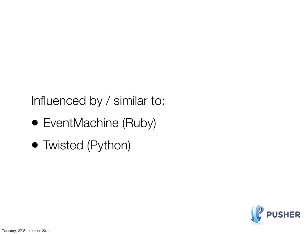 Influenced by / similar to: • EventMachine (Ruby...