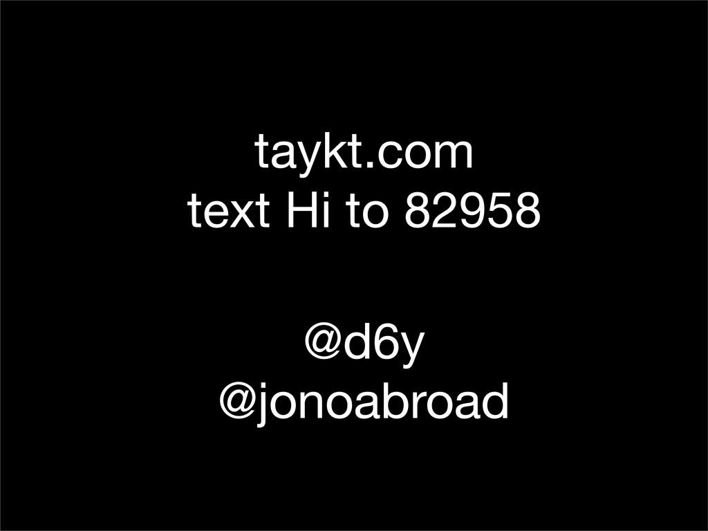 taykt.com text Hi to 82958 @d6y @jonoabroad