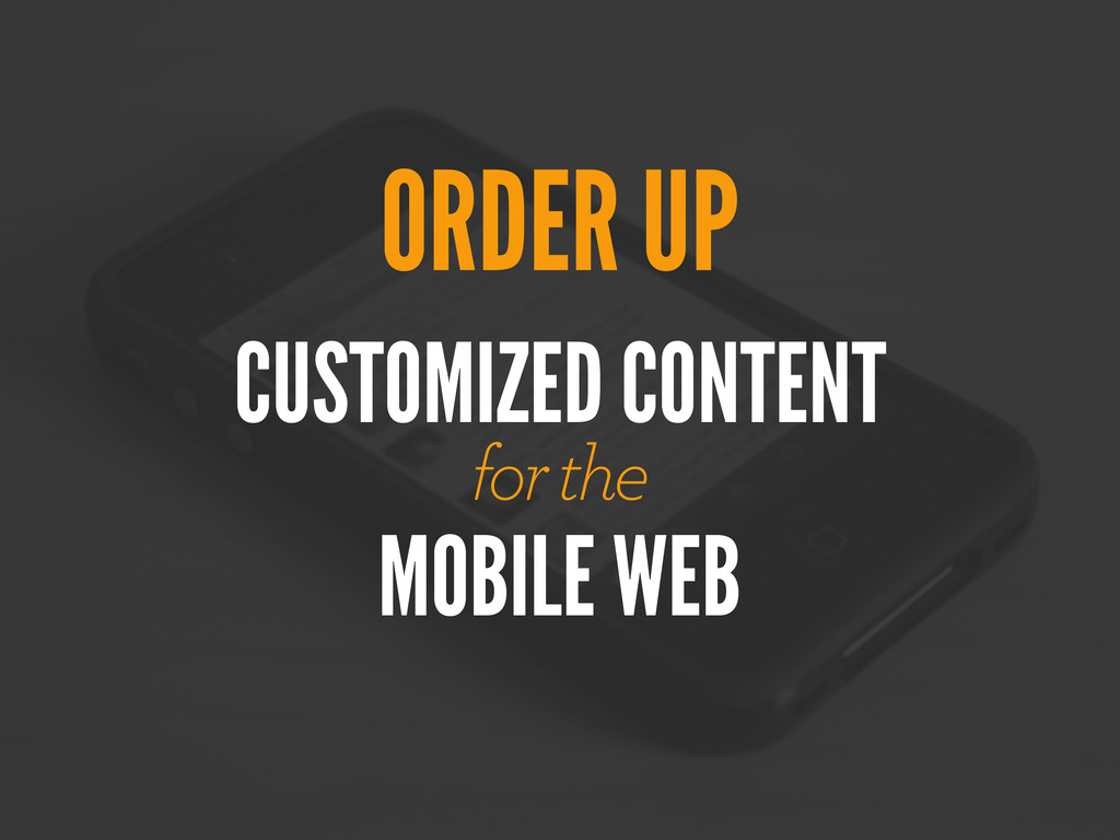 CUSTOMIZED CONTENT for the ORDER UP MOBILE WEB
