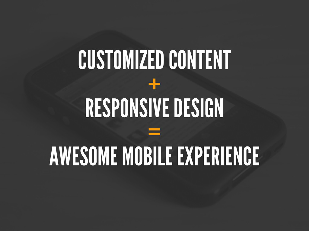 CUSTOMIZED CONTENT + RESPONSIVE DESIGN = AWESOM...