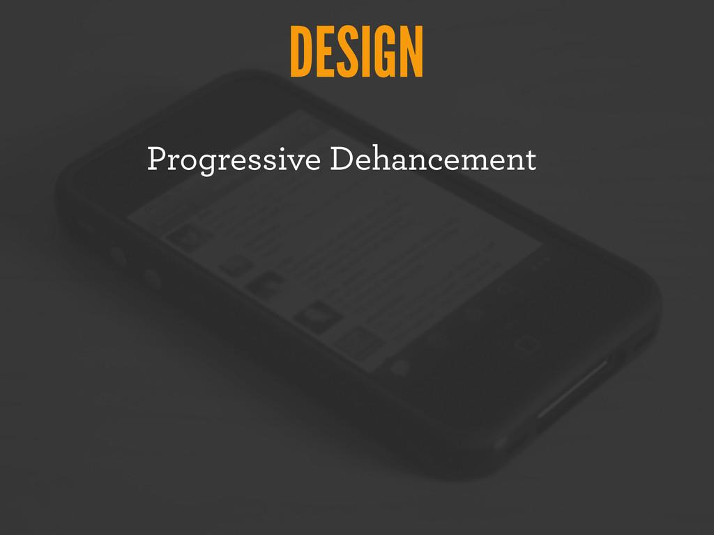 DESIGN Progressive Dehancement