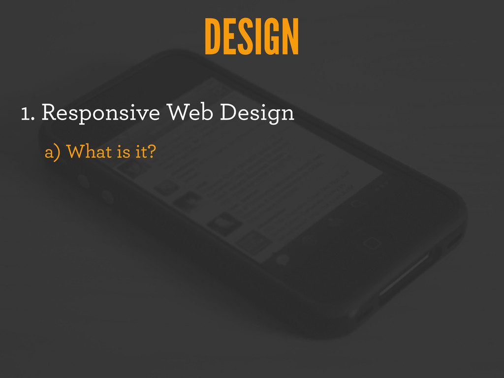 DESIGN 1. Responsive Web Design a) What is it?
