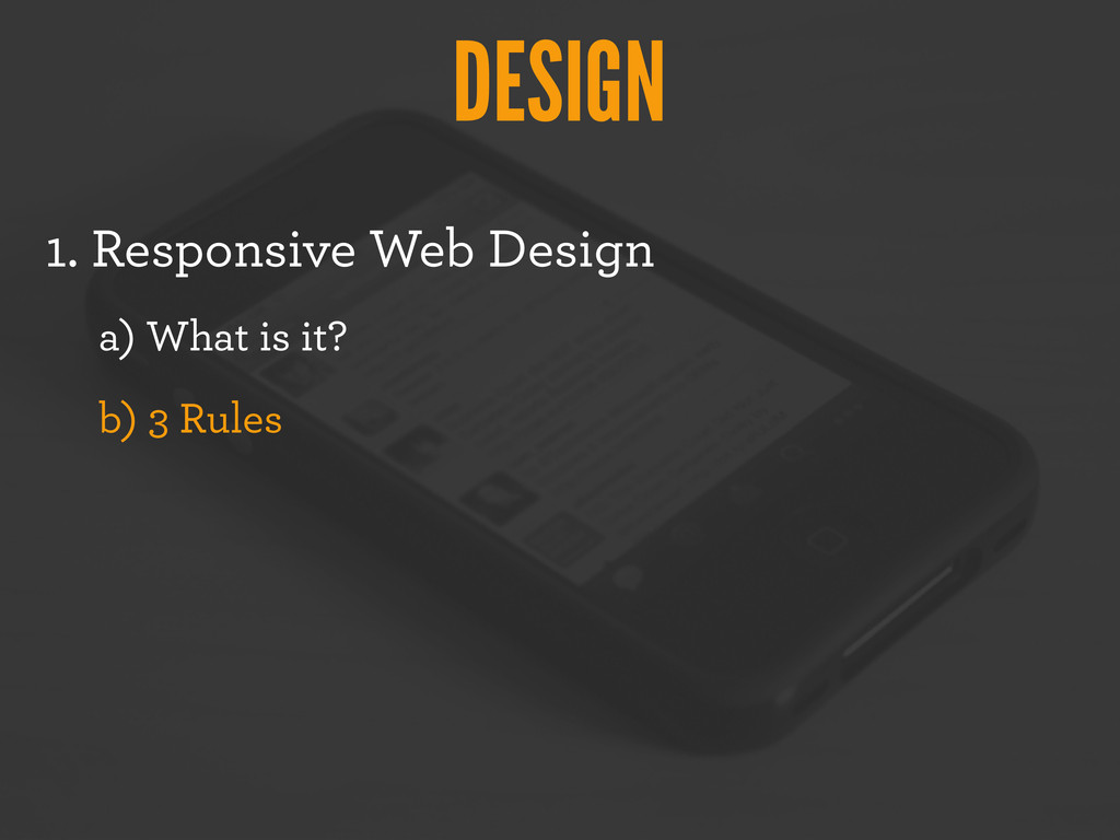 DESIGN 1. Responsive Web Design a) What is it? ...