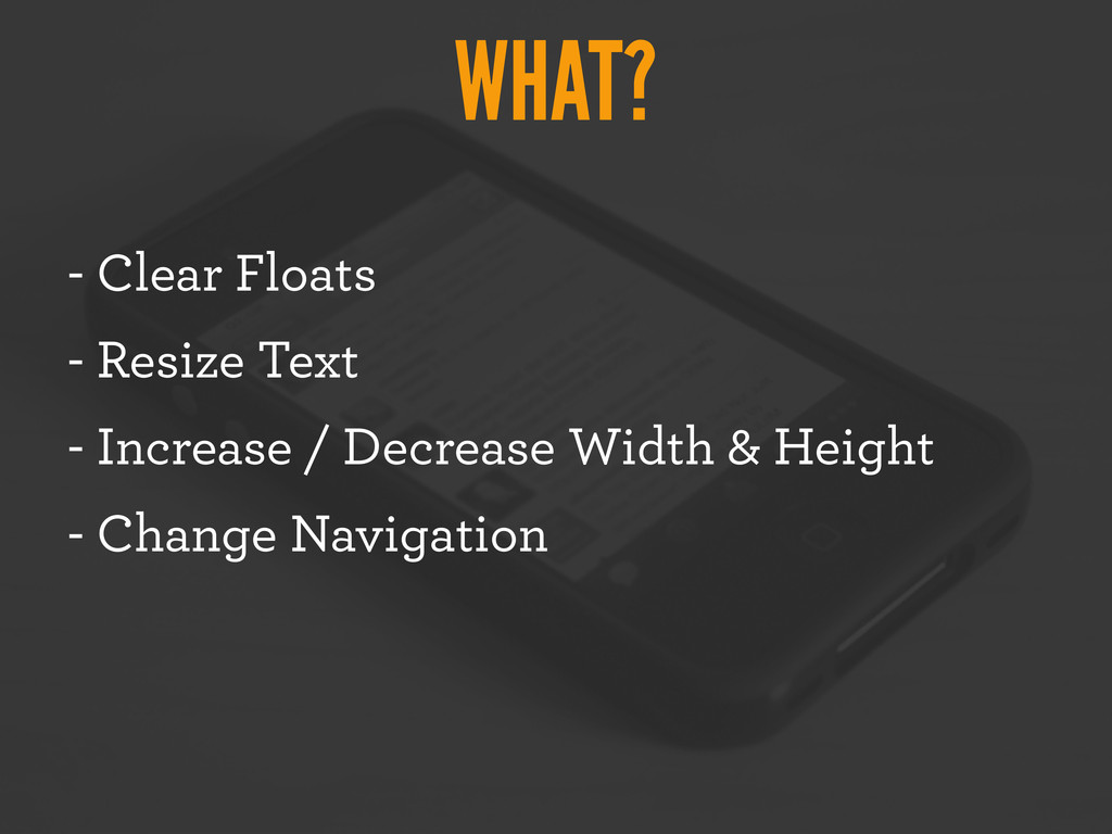 WHAT? - Clear Floats - Resize Text - Increase /...