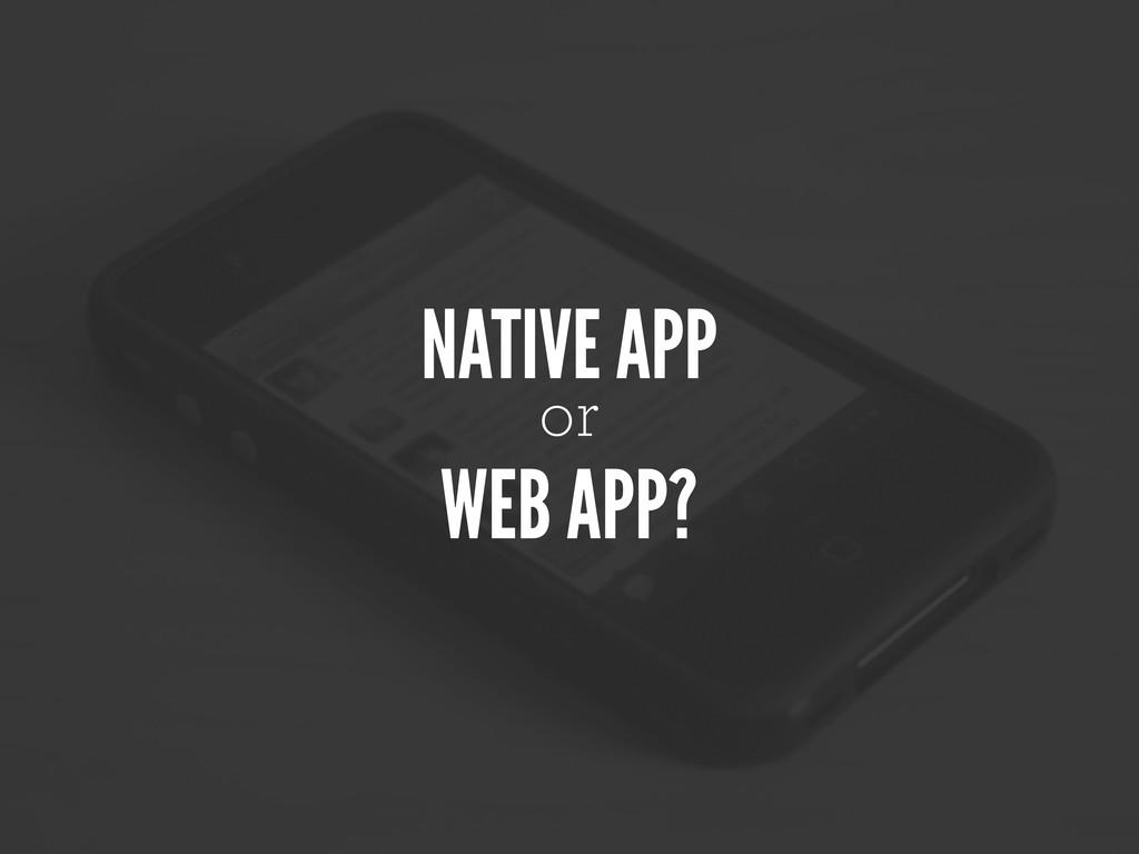 NATIVE APP or WEB APP?