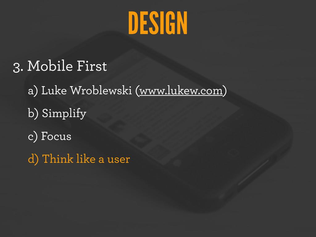 DESIGN 3. Mobile First a) Luke Wroblewski (www....