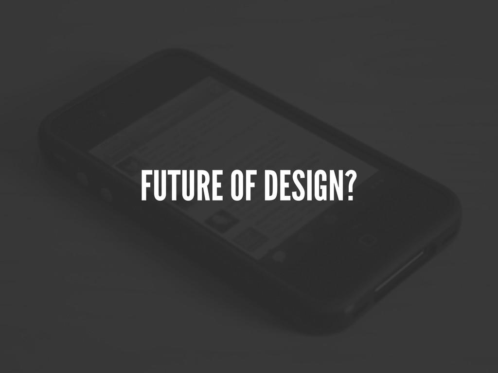 FUTURE OF DESIGN?